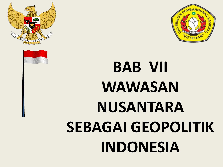 Bab Vii Wawasan Nusantara Sebagai Geopolitik Indonesia