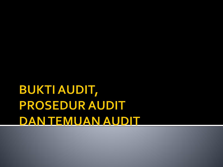Bukti Audit Prosedur Audit Dan Temuan Audit