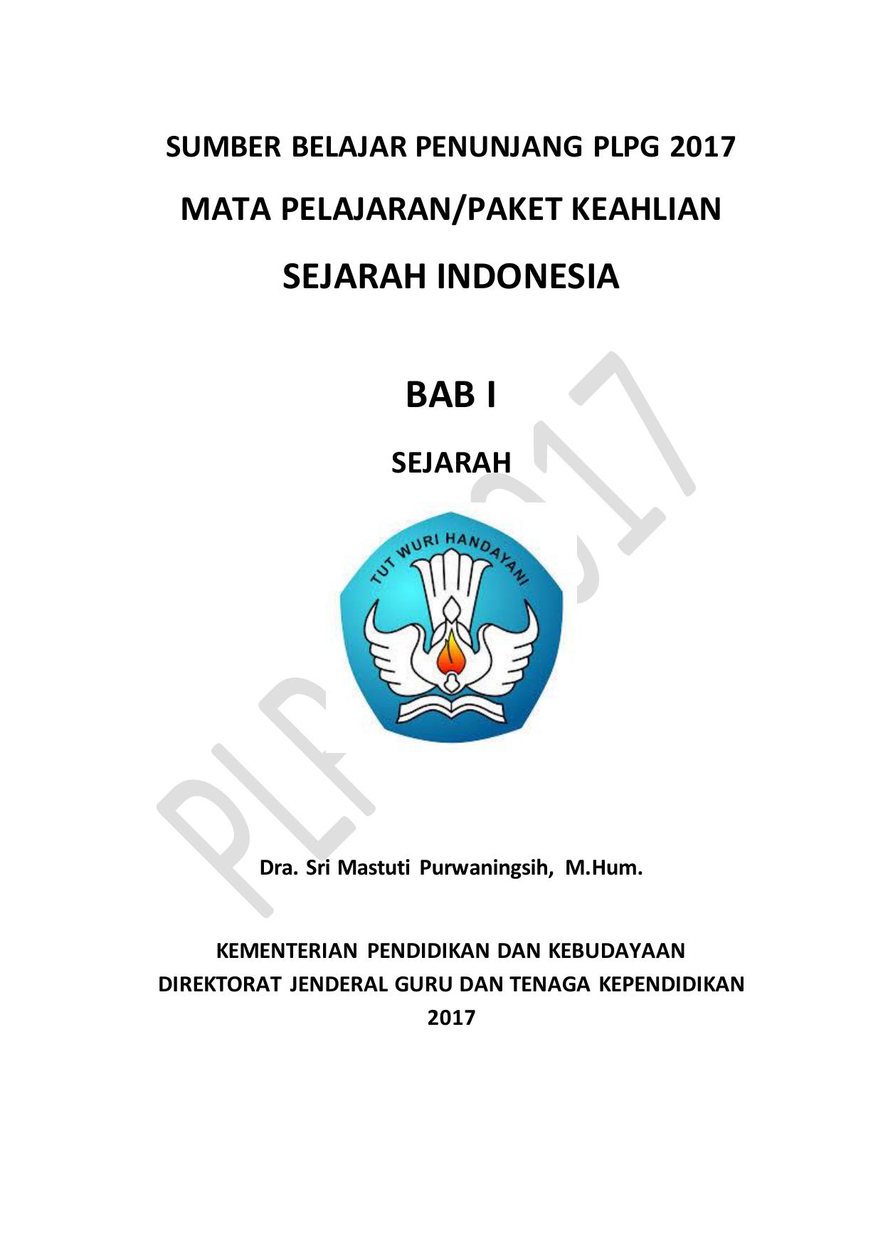 SUMBER BELAJAR PENUNJANG PLPG 2017 MATA PELAJARAN PAKET KEAHLIAN SEJARAH INDONESIA BAB I SEJARAH Dra Sri Mastuti Purwaningsih M Hum