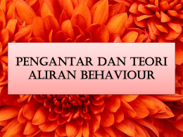 PENGANTAR DAN TEORI ALIRAN BEHAVIOUR
